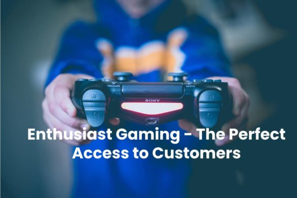 Enthusiast Gaming - The Perfect Access to Customers