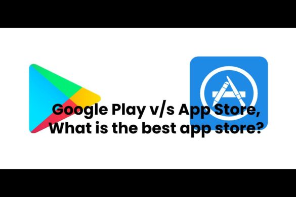 Google Play v/s App Store, What is the best app store?