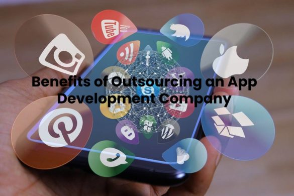 Benefits of Outsourcing an App Development Company