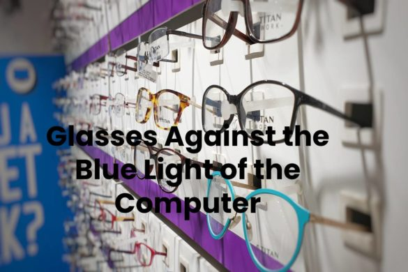 Glasses Against the Blue Light of the Computer