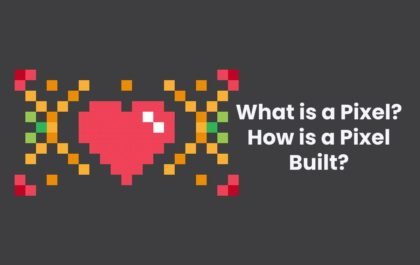 What is a Pixel? How is a Pixel Built?