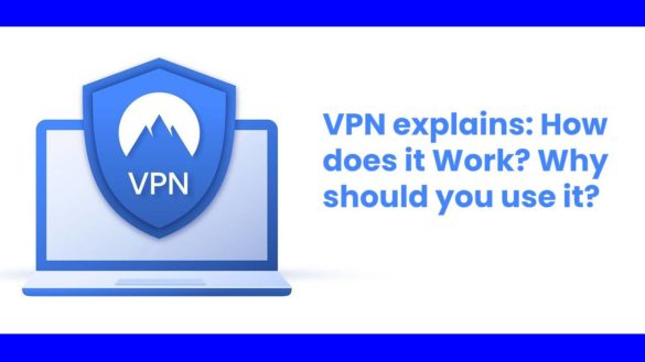 VPN explains: How does it Work? Why should you use it?