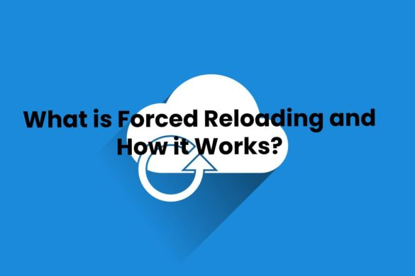 What is Forced Reloading and How it Works?