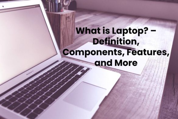 What is Laptop? – Definition, Components, Features, and More